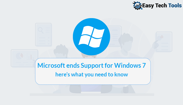Support for windows 7 ends by Microsoft